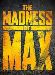 The madness of max (docu mad max)