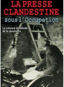 La presse clandestine sous l'occupation : la colonne vertébrale de la résistance