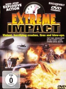 Extreme impact violent, horrifying crashes, fires and blow ups