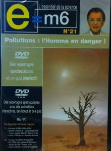 E=m6 l'essentiel de la science, n°21 : pollutions = l'homme en danger