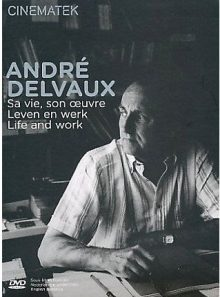 André delvaux, sa vie, son oeuvre