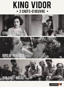 King vidor - 3 chefs-d'oeuvre : street scene + bird of paradise + our daily bread