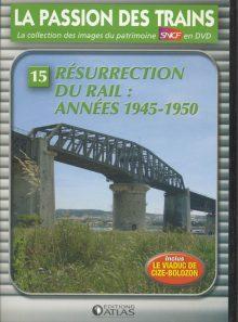 La passion des trains 15 résurrection du rail : années 1945 - 1950