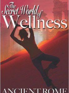 The secret world of wellness - ancient rome [import anglais] (import)